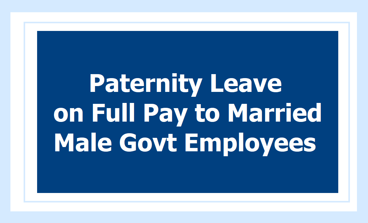 GO.231, 15 Days Paternity Leave on Full Pay to Married Male Government Employees