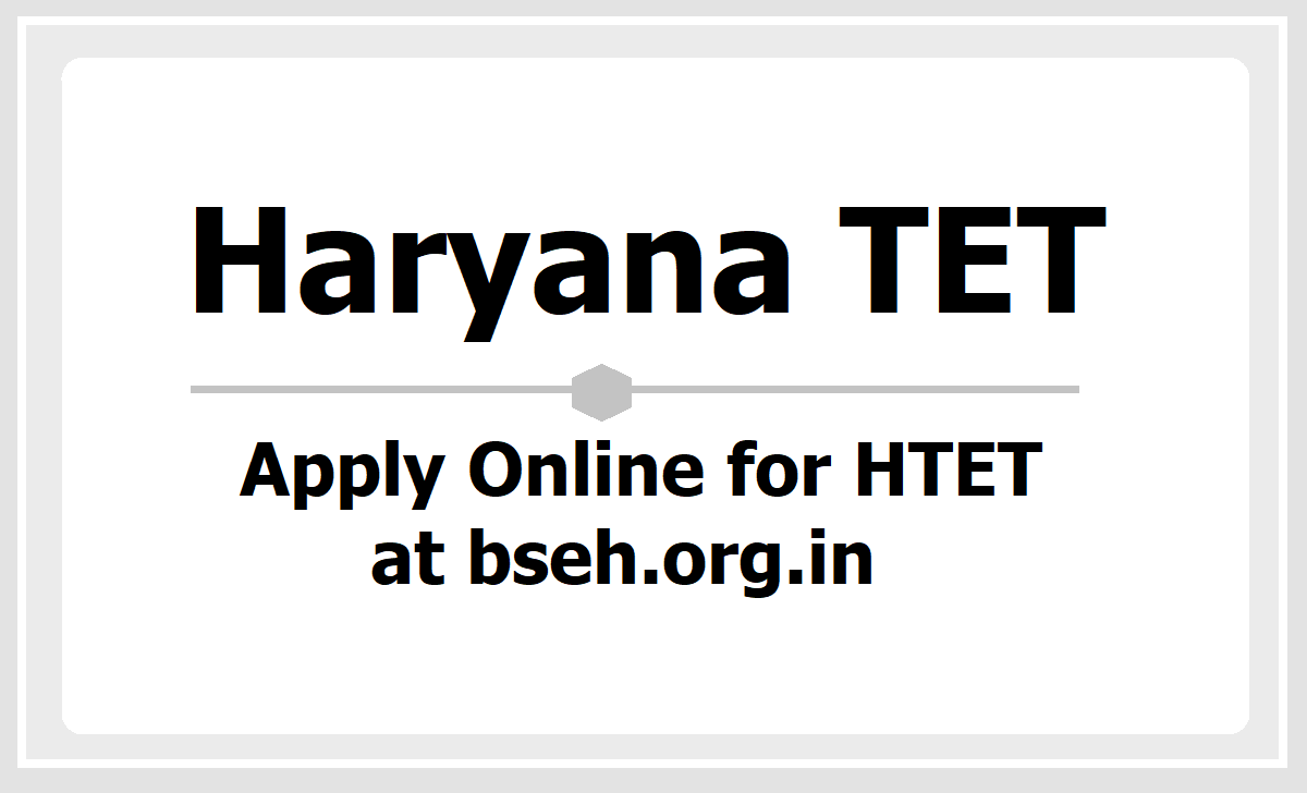 Haryana TET 2021, Apply Online for HTET at bseh.org.in & check details here