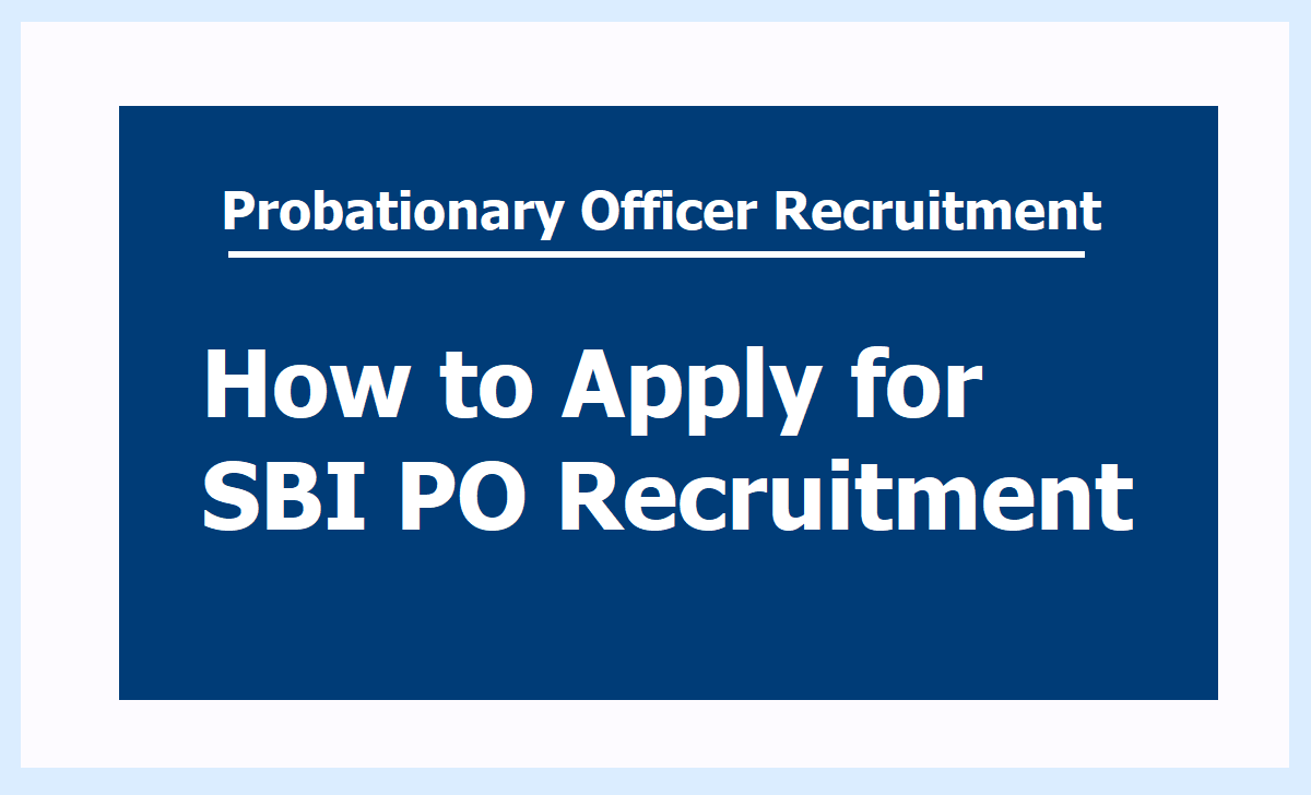 How to Apply for SBI PO 2020 & Submit Application for Probationary Officer Recruitment