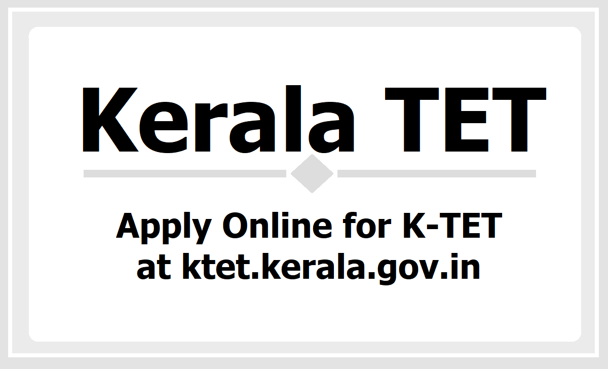 Kerala TET 2020, Apply Online for K-TET at ktet.kerala.gov.in & check details here