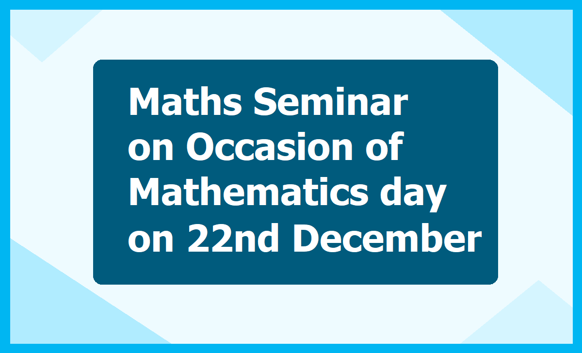 Maths Seminar on Occasion of Mathematics day on 22nd December