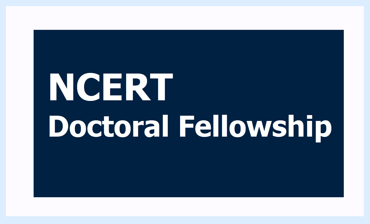 NCERT Doctoral Fellowship 2020, Submit Application Form at ncert.nic.in