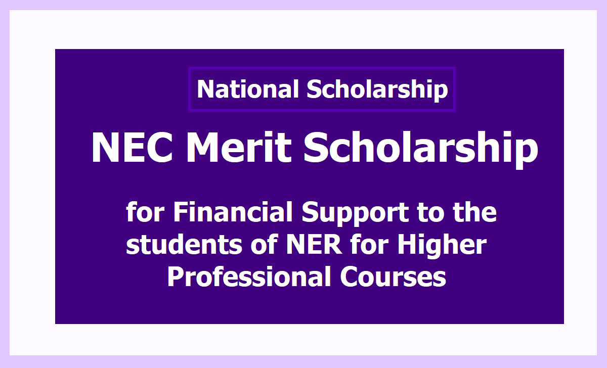 NEC Merit Scholarship 2020 for Financial Support to the students of NER for Higher Professional Courses