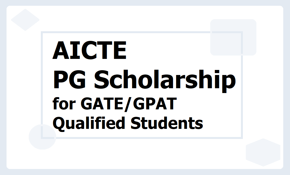 AICTE PG Scholarship 2021 for GATE GPAT Candidates, Apply Online at 'aicte-india.org'