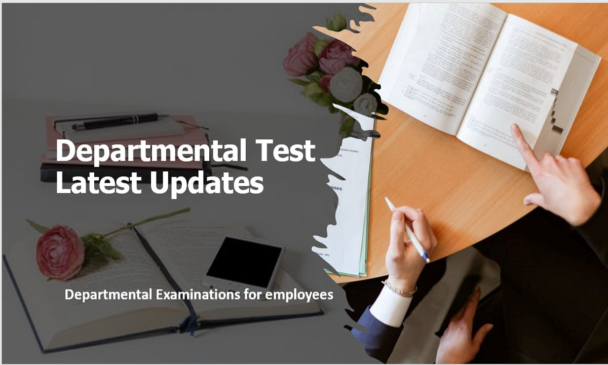 Departmental Test 2021 Latest Updates for Employees