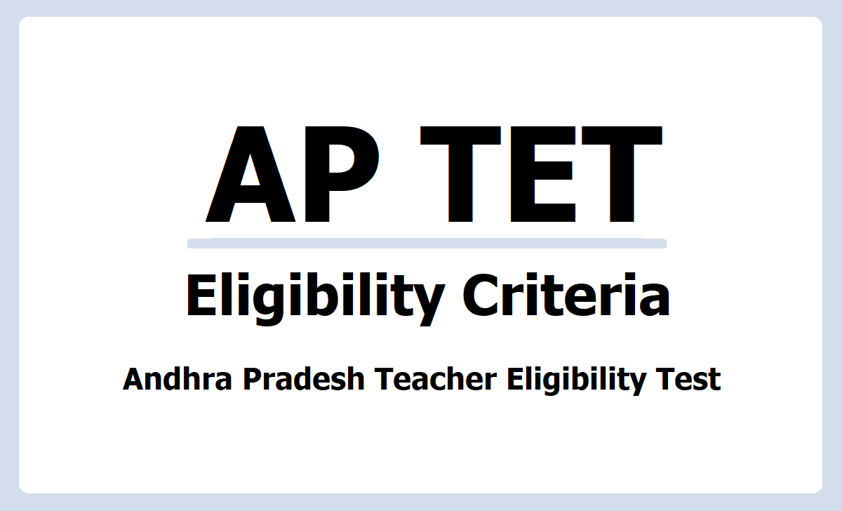 Eligibility Criteria for AP TET 2021 (APTET Paper I, Paper II Qualifications)