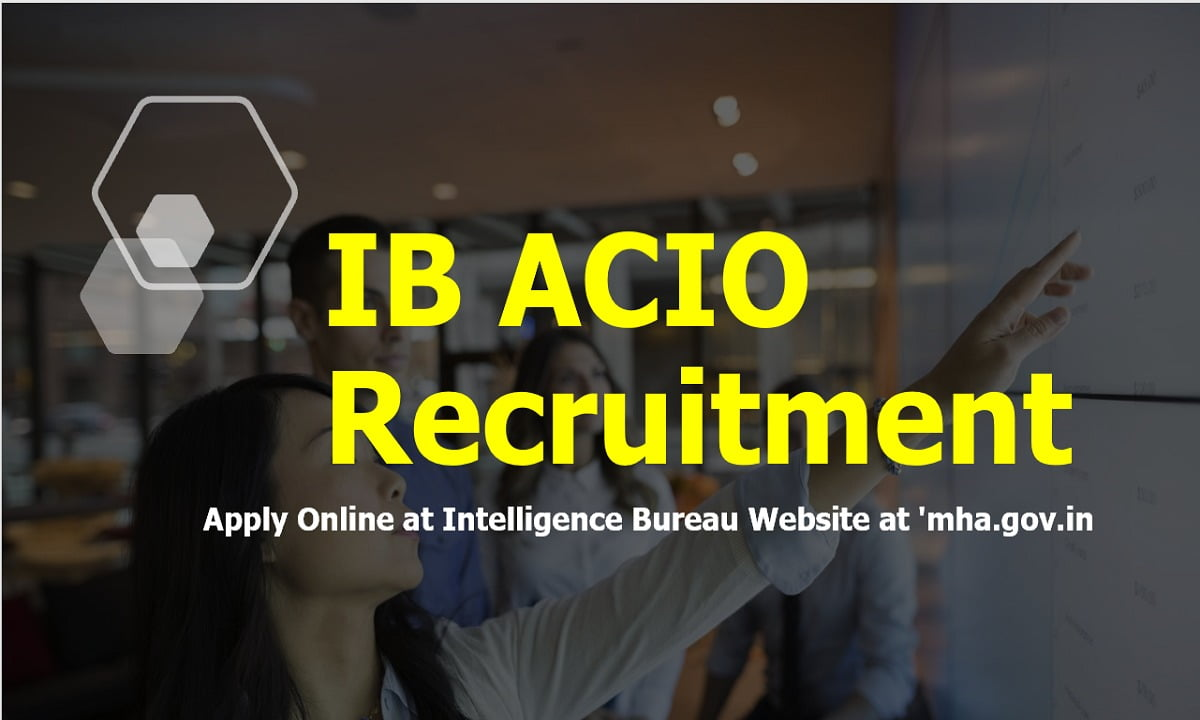 IB ACIO 2020 Recruitment, Apply Online at Intelligence Bureau Website at 'mha.gov.in'