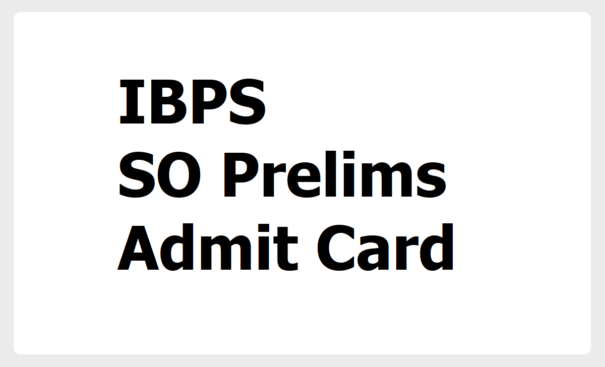 IBPS SO Prelims Admit Card 2020 for Specialist Officers Preliminary Exam