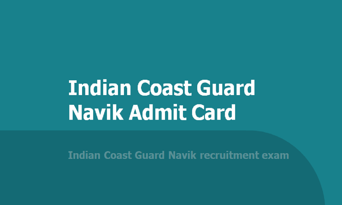 Indian Coast Guard Navik Admit Card 2020 download from 'joinindiancoastguard.gov.in'
