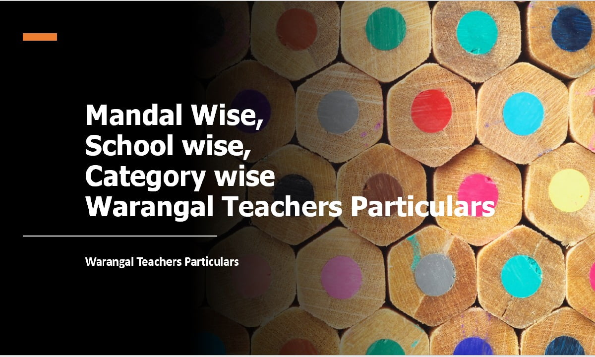 Mandal Wise, School wise, Category wise Warangal Teachers Particulars