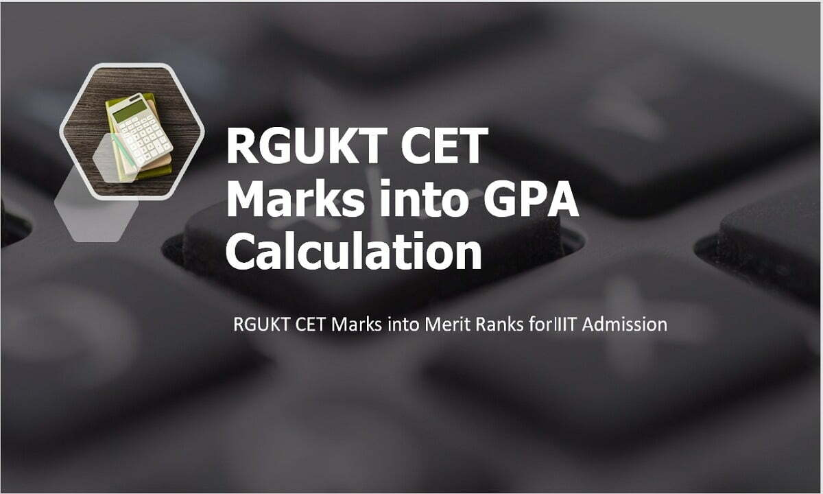 RGUKT CET Marks into GPA Calculation 2021 for Obtaining Merit Ranks for IIIT Admission