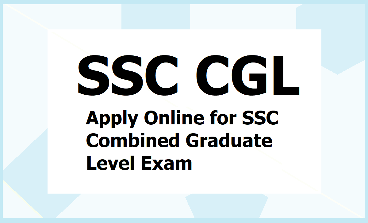 SSC CGL 2020 Notification, Apply Online for SSC Combined Graduate Level Exam