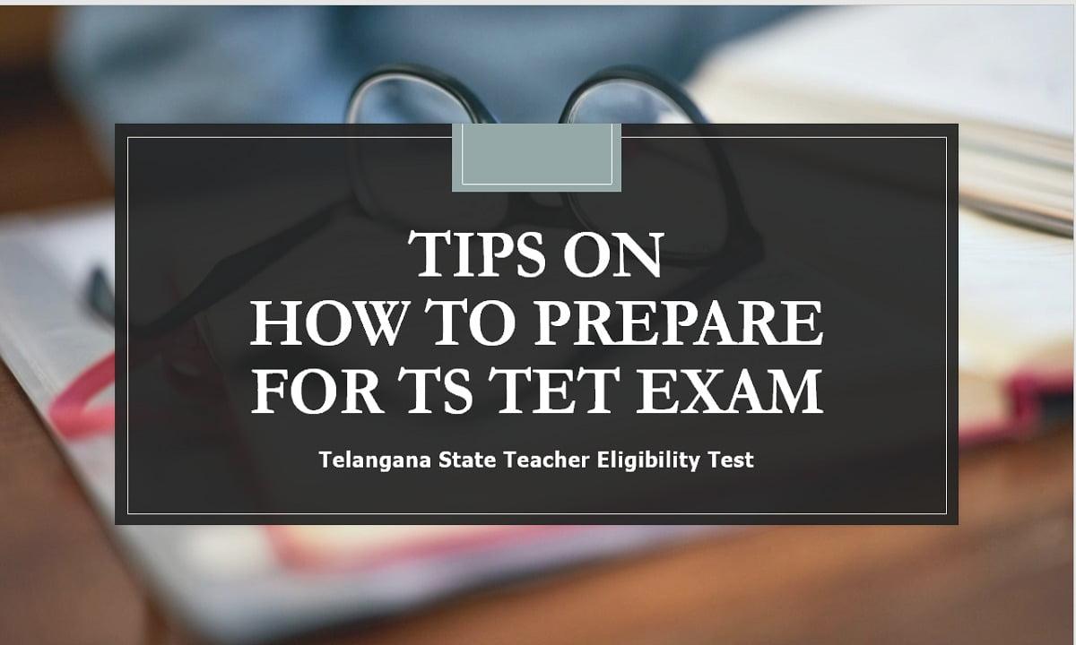 Tips on How to Prepare for TS TET Exam 2021 (Telangana State Teacher Eligibility Test)