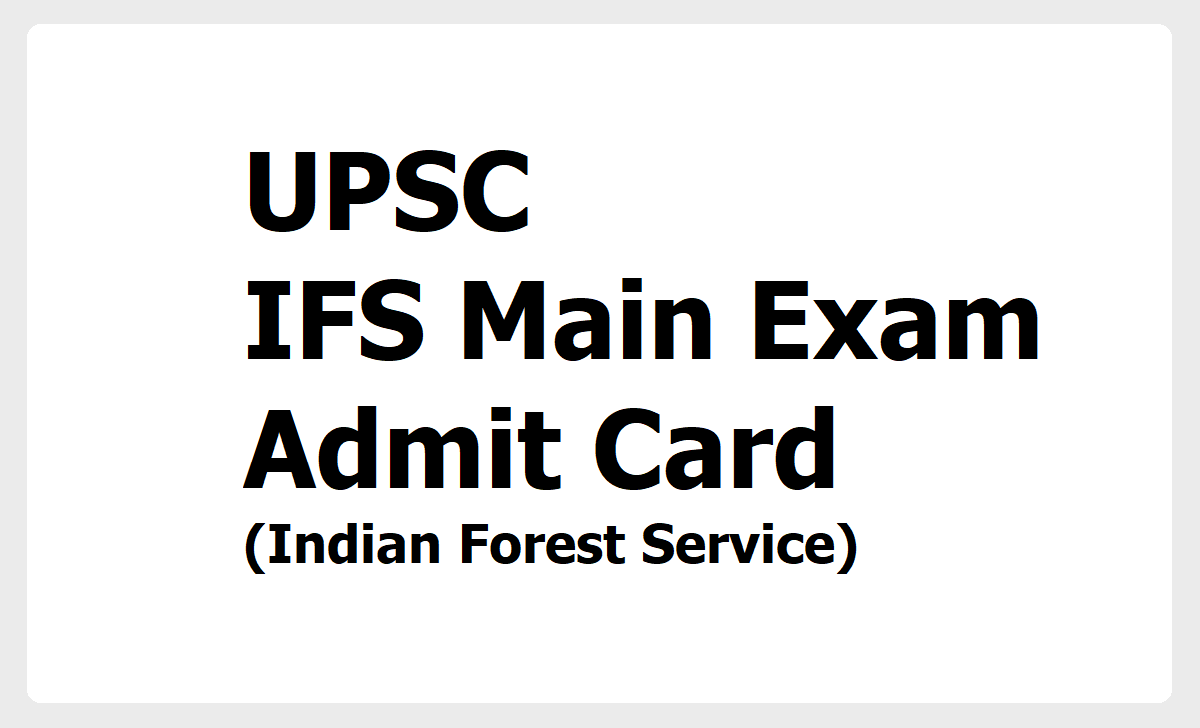 UPSC IFS Main Exam Admit Cards 2020 (Indian Forest Service)