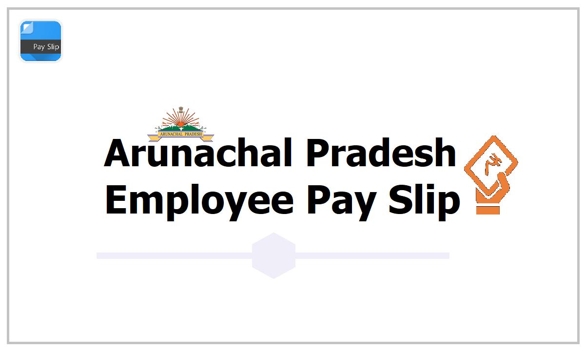 Arunachal Pradesh Employee Pay Slip 2021