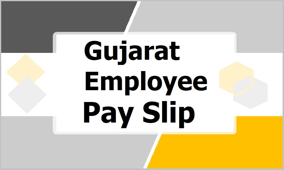 Gujarat Employee Pay Slip 2021