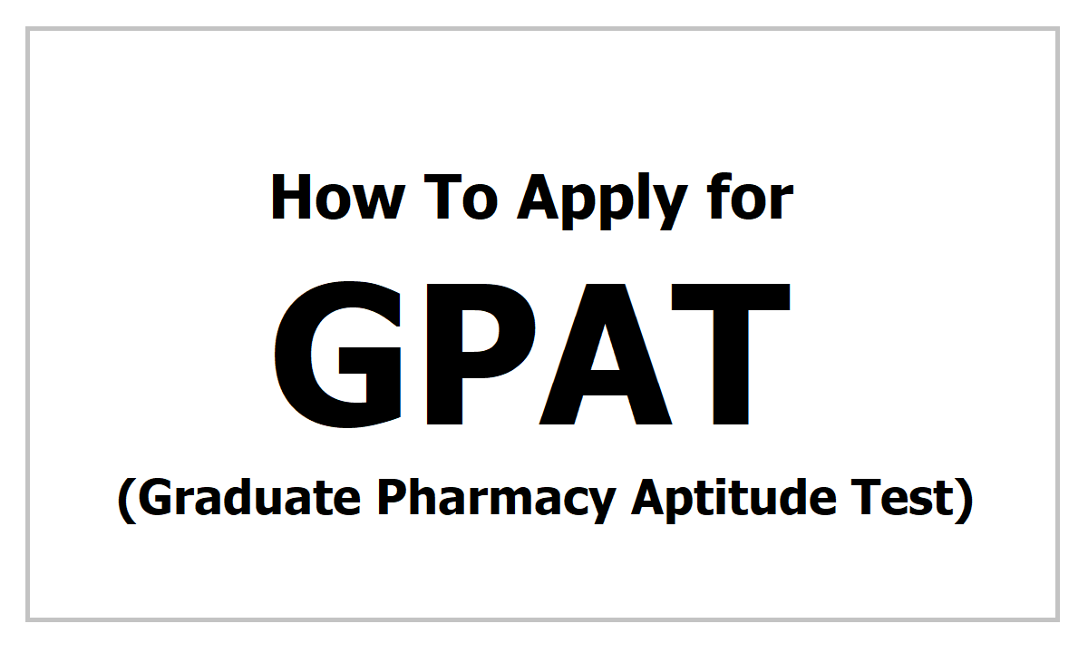 How To Apply for GPAT 2021 (Graduate Pharmacy Aptitude Test)