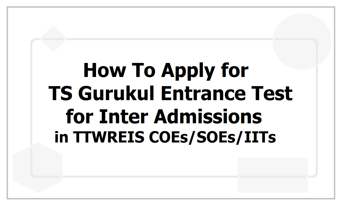How To Apply for TS Gurukul Entrance Test 2021 for Inter admissions in TTWREIS COEs SOEs IITs