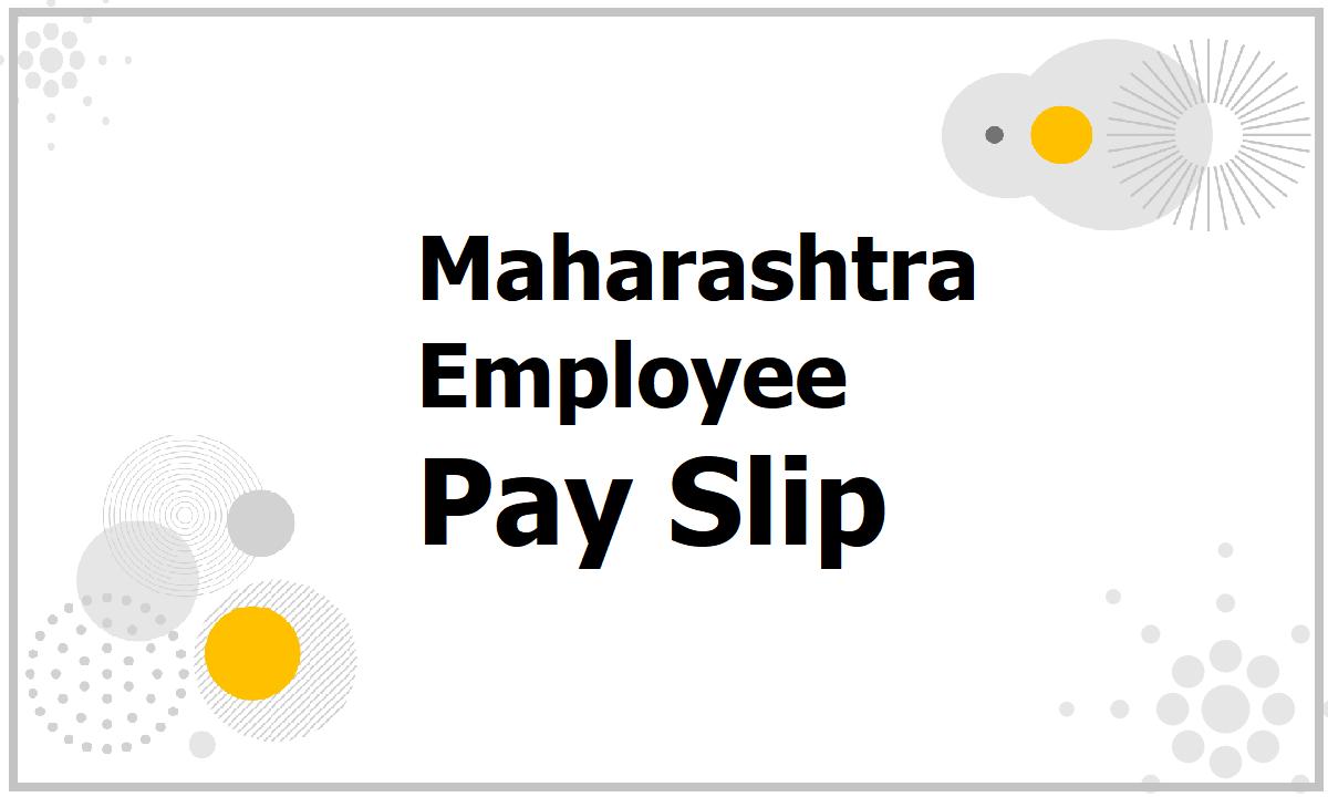 Maharashtra Employee Pay Slip 2021