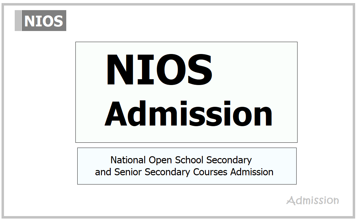 NIOS Admission 2021: National Open School Secondary, Senior Secondary Courses