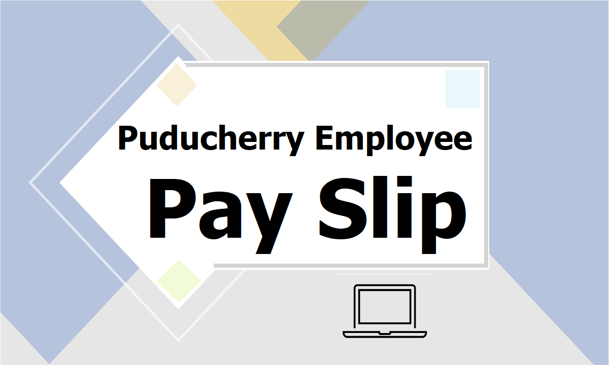 Puducherry Employee Pay Slip 2021 Download from Paysoft Salary Processing Website