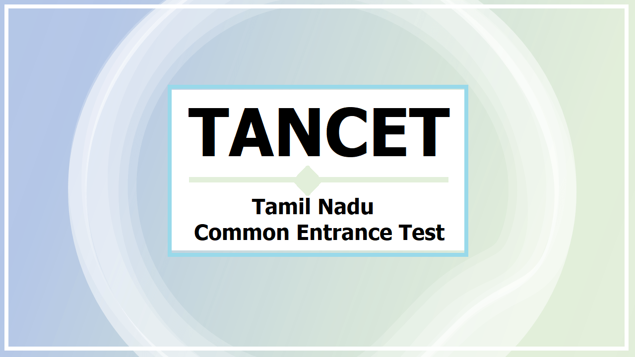 TANCET 2021, Apply Online for Tamil Nadu Common Entrance Test at 'tancet.annauniv.edu'