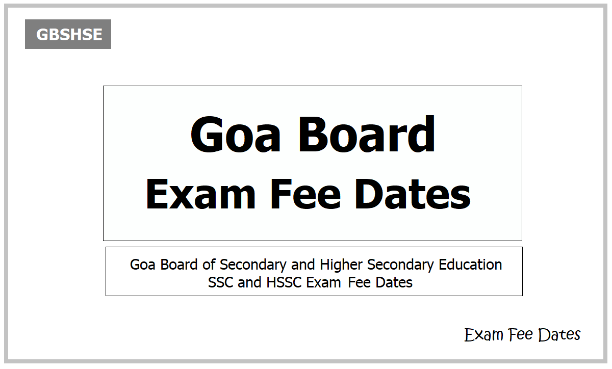 Goa Board Exam Fee Dates 2021 for SSC, HSSC Exams on GBSHSE website