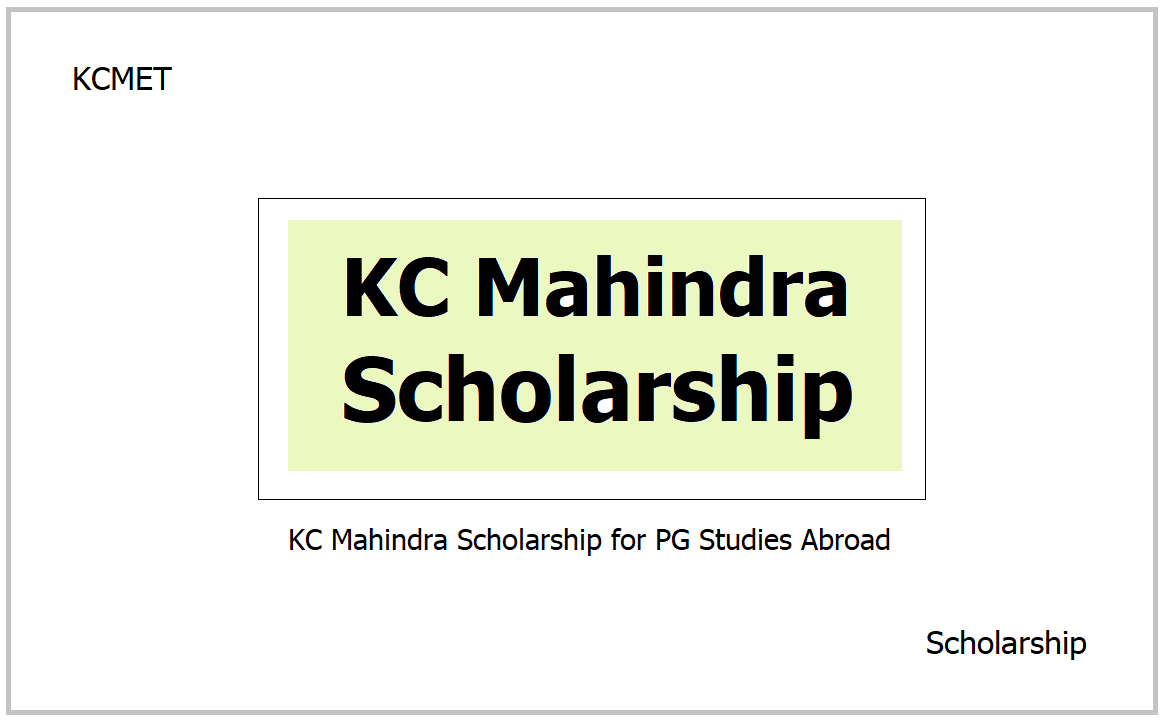 KC Mahindra Scholarship 2021 for PG Studies Abroad, Apply at KCMET website