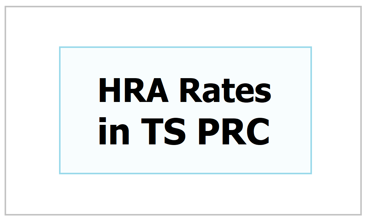 HRA Rates in TS PRC 2015 (House Rent Allowance Slab Rates)