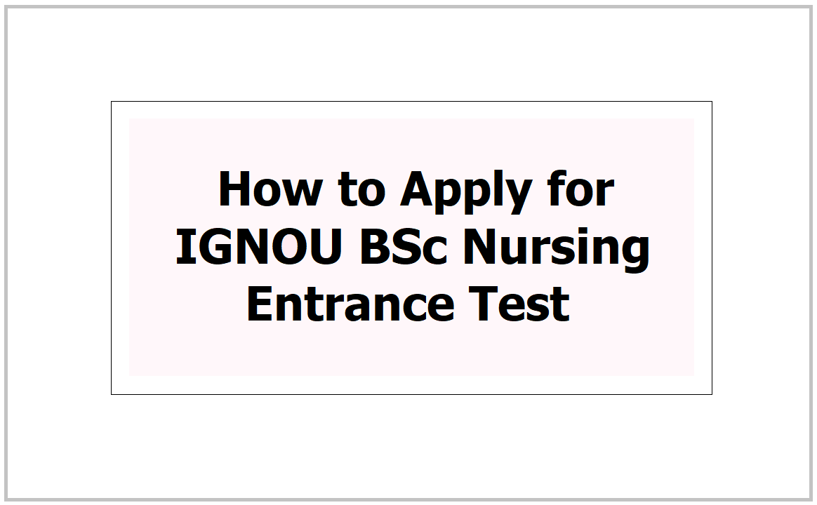 How to Apply for IGNOU BSc Nursing Entrance Test 2021