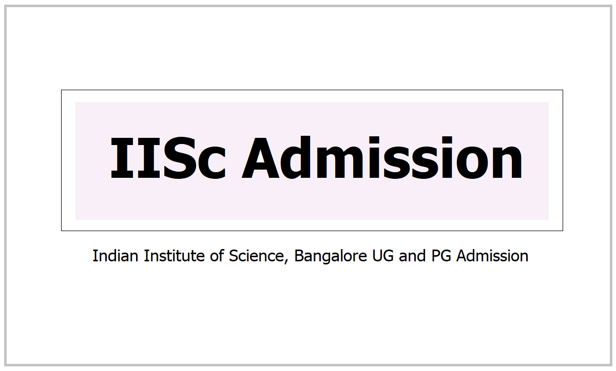 IISc Admission 2021, Apply for UG and PG Programmes at admissions.iisc.ac.in