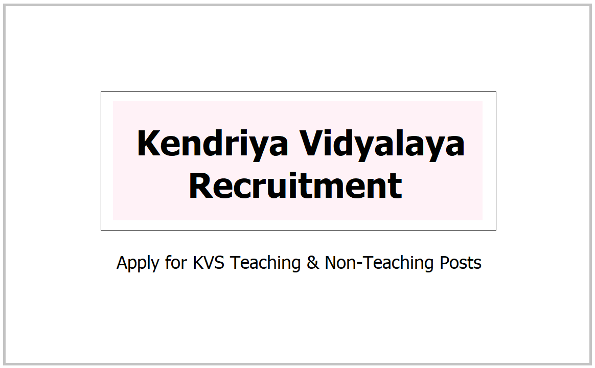 Kendriya Vidyalaya Recruitment 2021, Apply for Teaching & Non-Teaching Posts at at Regional Websites