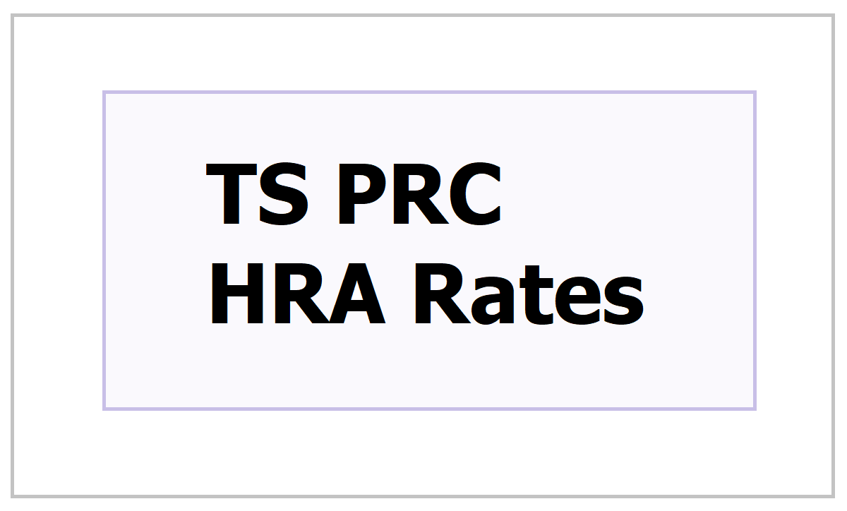 TS PRC HRA Rates 2021: House Rent Allowance Complete Information