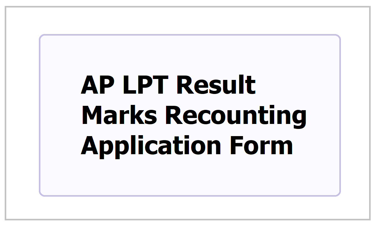 AP LPT Result Marks Recounting Application Form 2021