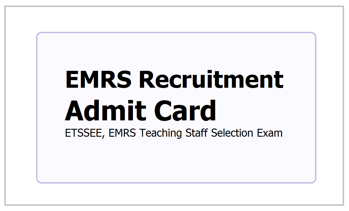 EMRS Recruitment Admit Card 2021 for ETSSEE, EMRS Teaching Staff Selection Exam