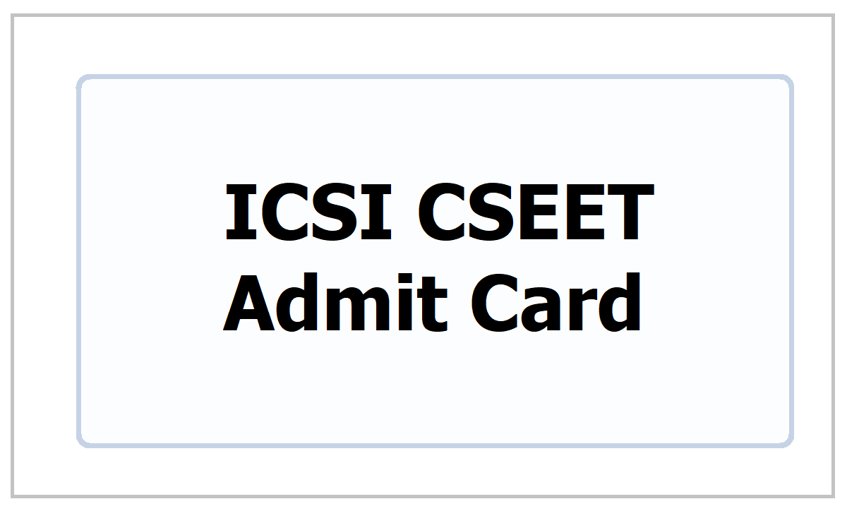 ICSI CSEET Admit Card 2021 download from icsi.edu website