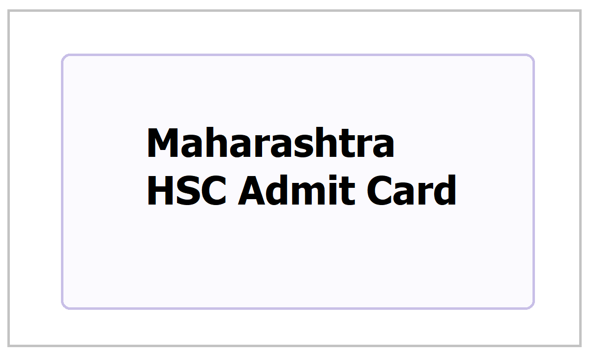 Maharashtra HSC Admit Card 2021 download for Class 12 exams from MAHA Board website