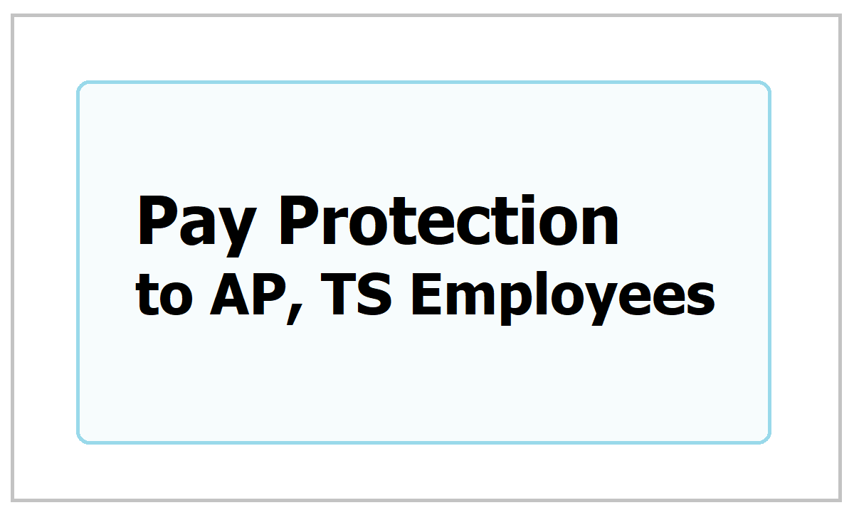 Pay Protection to AP & TS Employees Appointed Through APPSC/DSC