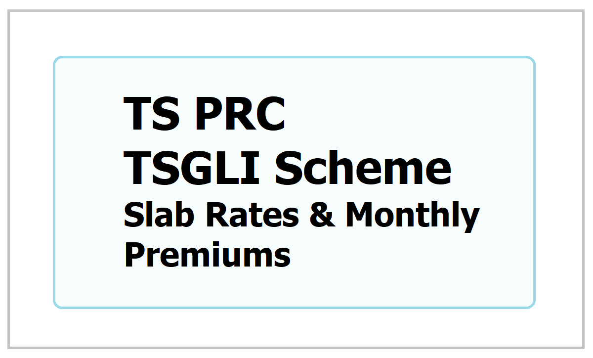 TS PRC GO.49 TSGLI Scheme New Slab Rates & Monthly Premiums in Telangana