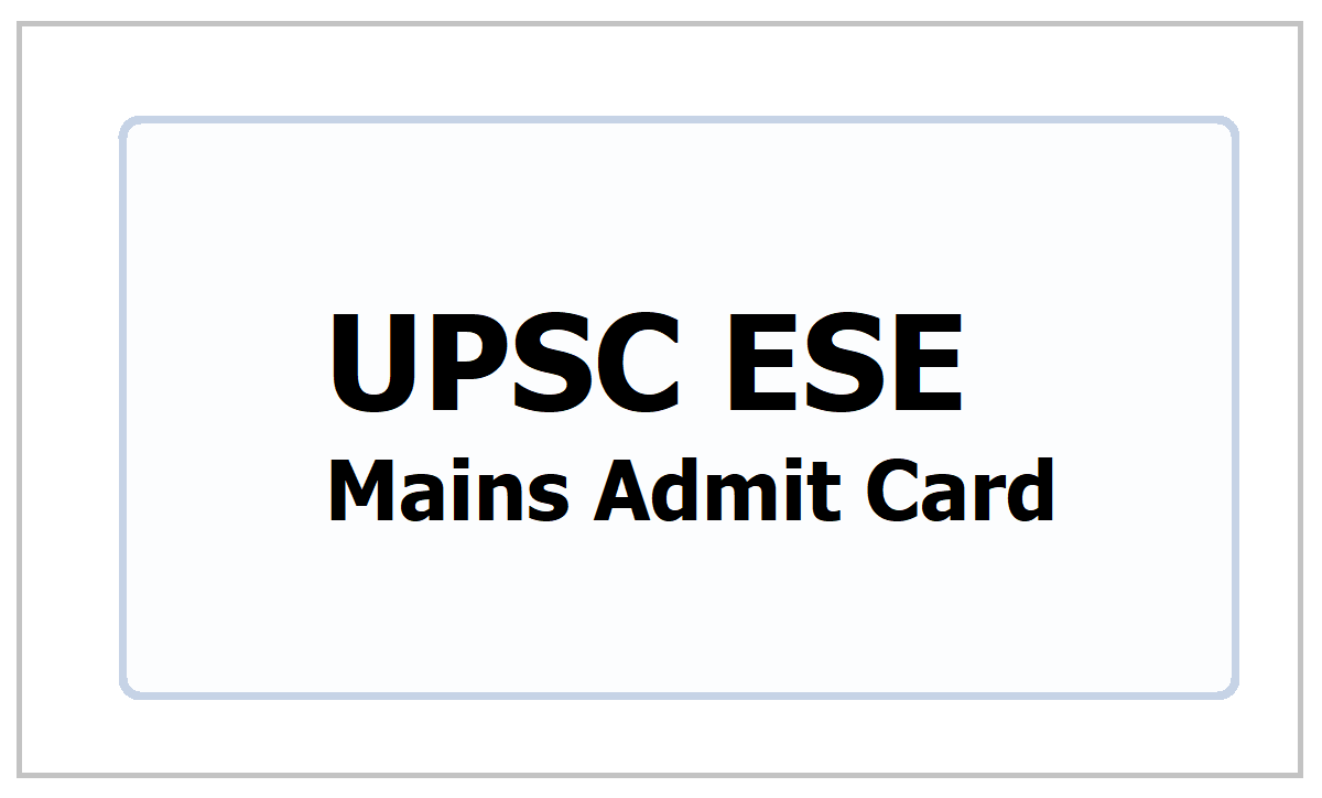 UPSC ESE Mains Admit Card 2021 download for Engineering Services Mains Exam from upsc.gov.in