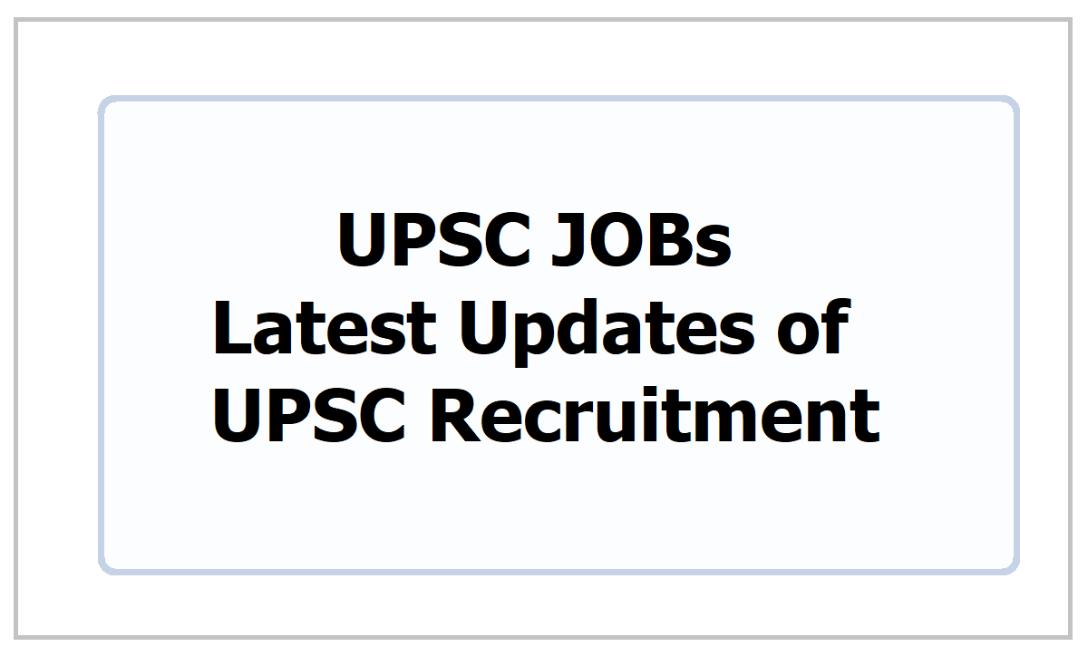 UPSC JOBs 2021: Latest Updates of UPSC Recruitment