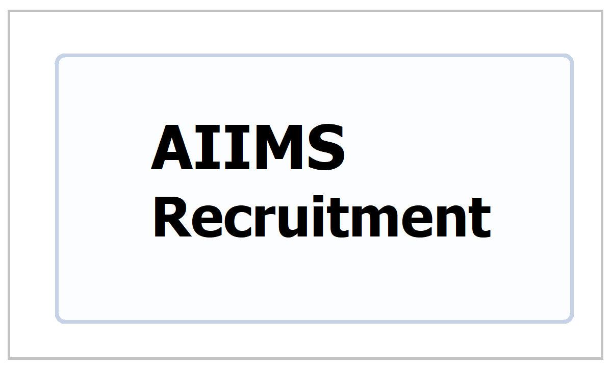 AIIMS Recruitment 2021, Apply Online for various posts at aiimsexams.ac.in