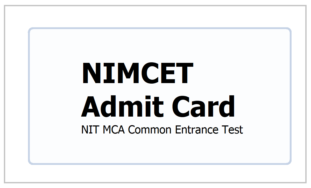 NIMCET Admit Card 2021 download for NIT MCA common entrance test from nimcet.in