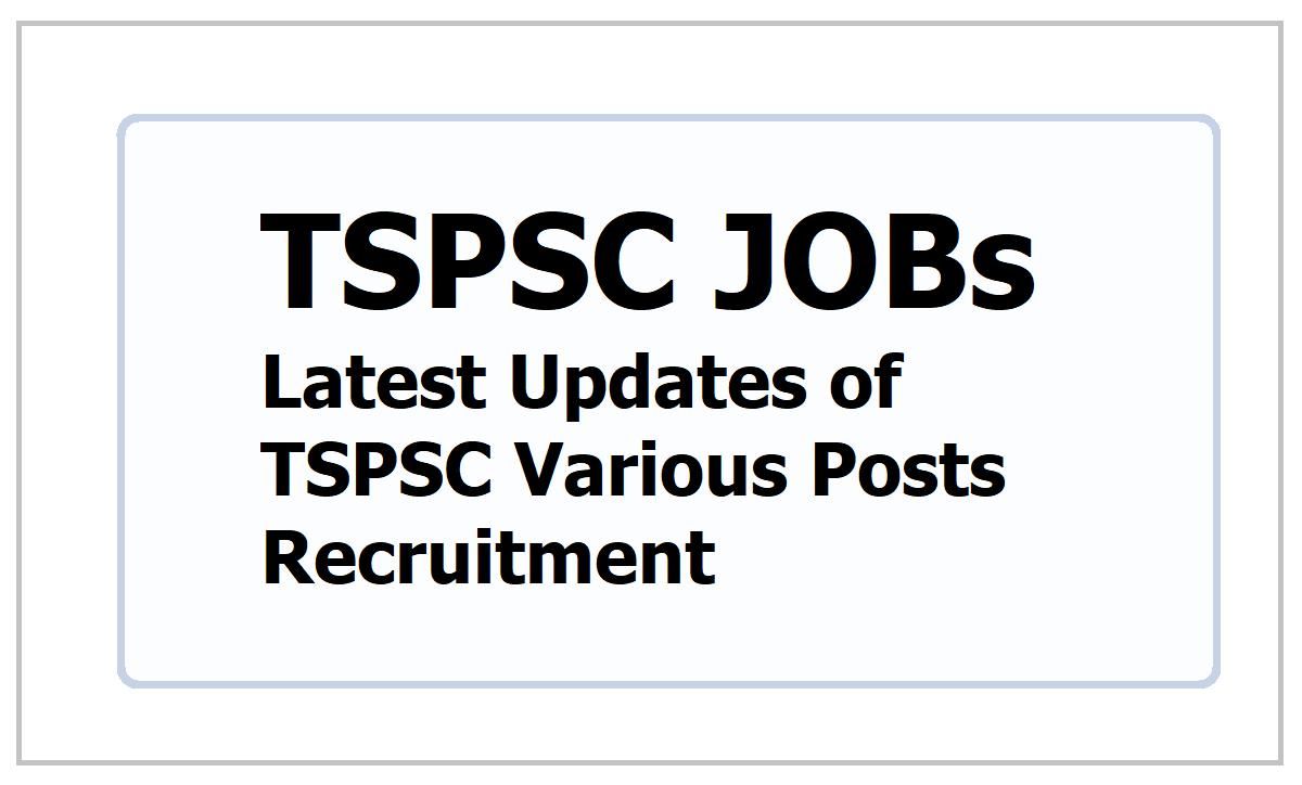 TSPSC JOBs 2021: Latest Updates of Telangana Public Service Commission Various Posts Recruitment