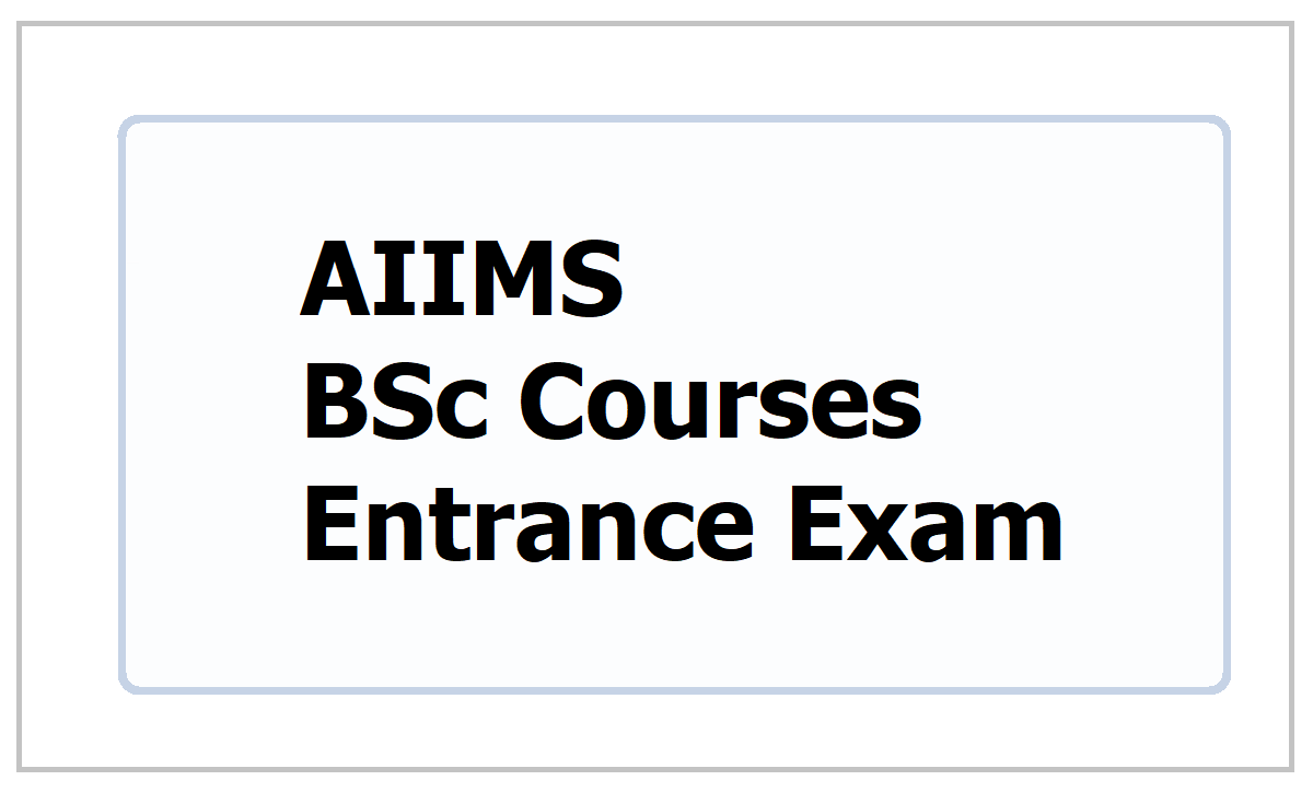 AIIMS BSc Courses Entrance Exam 2021