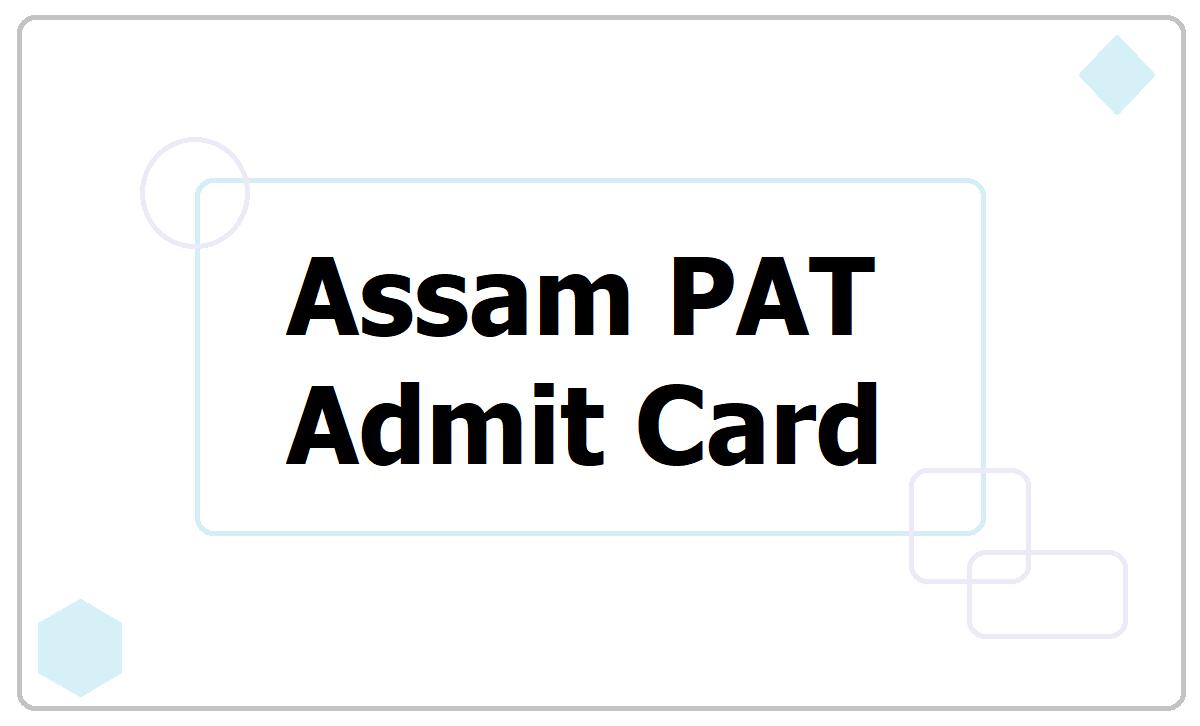 Assam PAT Admit Card 2021