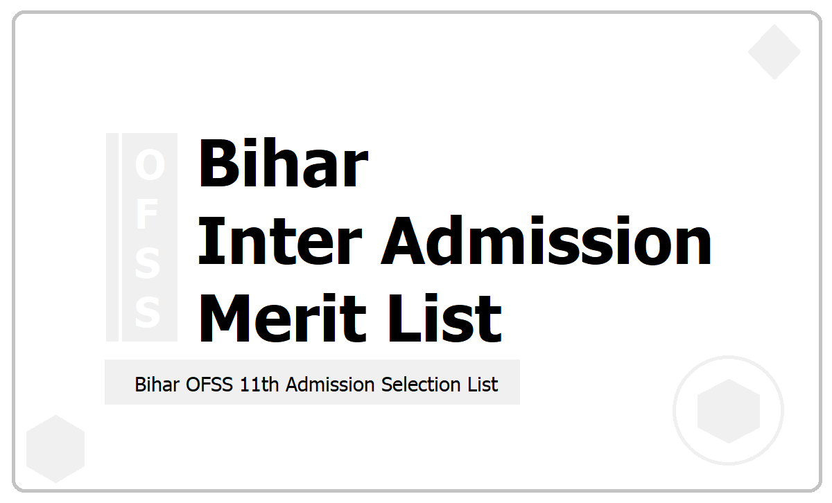 Bihar Inter Admission Merit List 2021, Download Selection list from ofssbihar.in