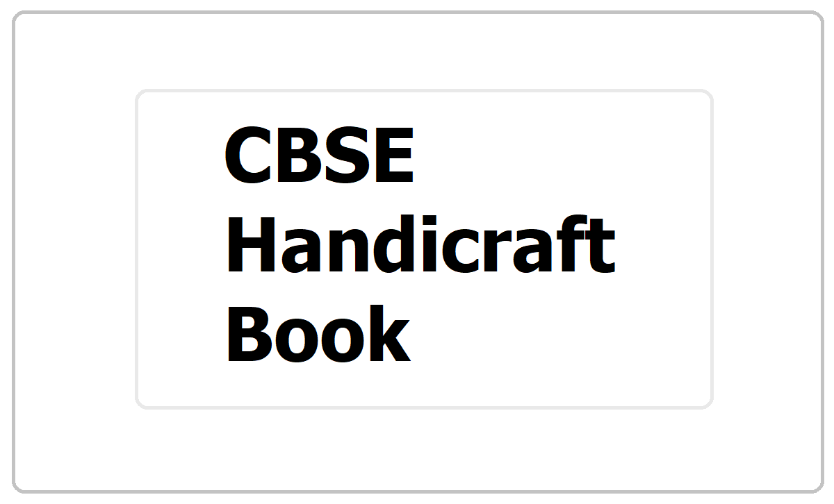 CBSE Handicraft Book 2021 is a Student Workbook download for Classes 6 to 8