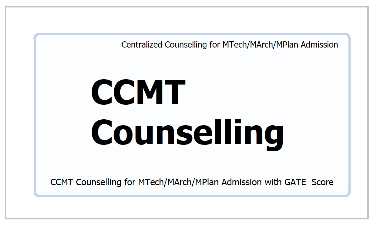 CCMT Counselling 2021 for MTech/MArch/MPlan Admission with GATE  Score
