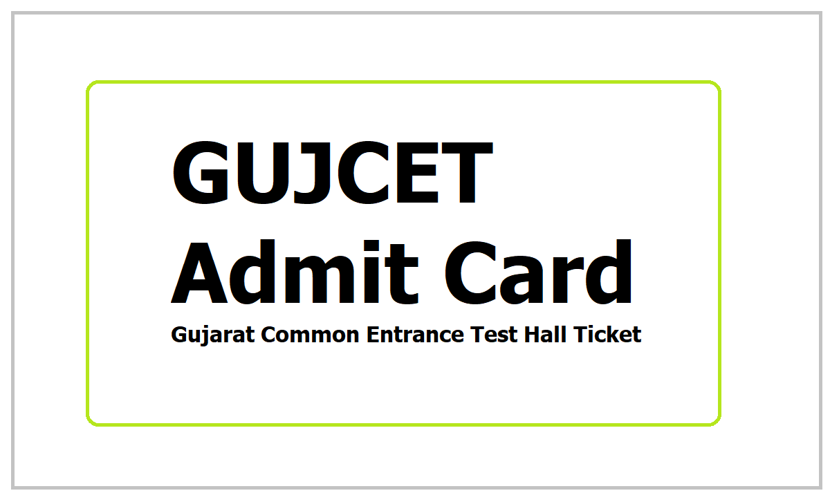 GUJCET Admit Card 2021 download for Gujarat Common Entrance Test
